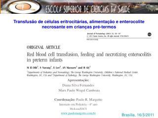 Apresenta  o: Diana Silva Fernandes   Marx Paulo Wogel Cambraia  Coordena  o: Paulo R. Margotto Internato em Pediatria