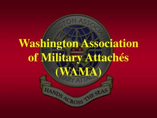 Washington Association of Military Attach s WAMA