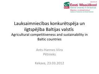 Lauksaimniecibas konkuretspeja un ilgtspejiba Baltijas valstis  Agricultural competitiveness and sustainability in Balti