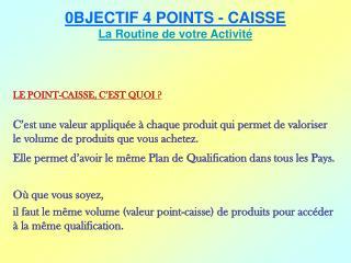 0BJECTIF 4 POINTS - CAISSE La Routine de votre Activit