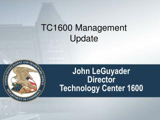 John LeGuyader  Director  Technology Center 1600