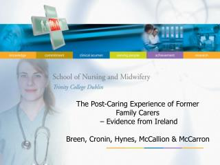 The Post-Caring Experience of Former  Family Carers    Evidence from Ireland  Breen, Cronin, Hynes, McCallion  McCarron