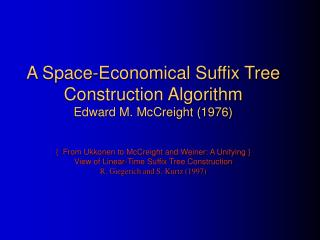 A Space-Economical Suffix Tree Construction Algorithm Edward M. McCreight 1976   {  From Ukkonen to McCreight and Weiner