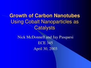 Growth of Carbon Nanotubes  Using Cobalt Nanoparticles as Catalysts