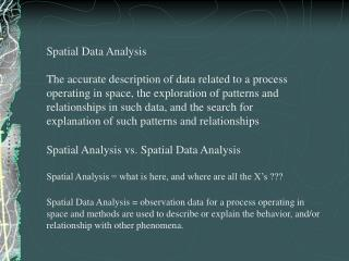 Spatial Data Analysis  The accurate description of data related to a process operating in space, the exploration of patt