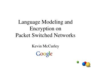 Language Modeling and Encryption on Packet Switched Networks