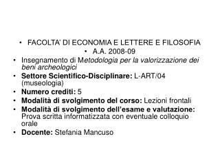 FACOLTA  DI ECONOMIA E LETTERE E FILOSOFIA A.A. 2008-09 Insegnamento di Metodologia per la valorizzazione dei beni arche