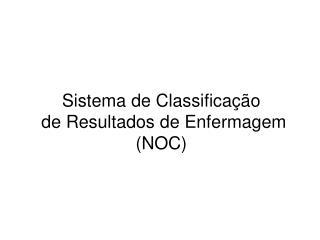 Sistema de Classifica  o  de Resultados de Enfermagem NOC