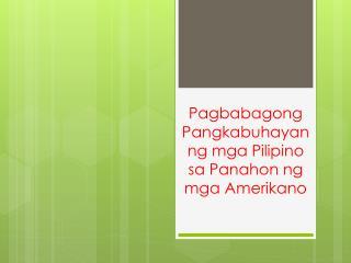 Pagbabagong Pangkabuhayan ng mga Pilipino sa Panahon ng mga Amerikano