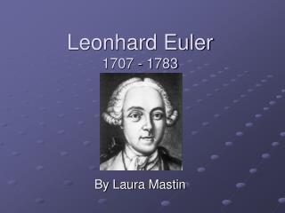 Leonhard Euler 1707 - 1783