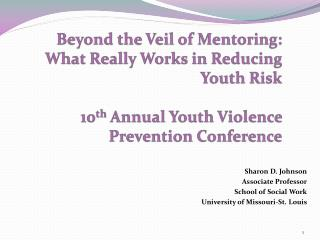Beyond the Veil of Mentoring:  What Really Works in Reducing Youth Risk  10th Annual Youth Violence Prevention Conferenc