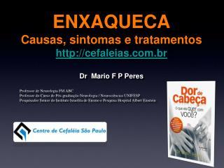 ENXAQUECA  Causas, sintomas e tratamentos  cefaleias.br    Dr  Mario F P Peres    Professor de Neurologia FM ABC  Profes