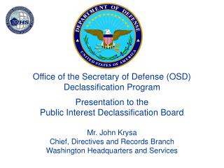 Office of the Secretary of Defense OSD Declassification Program  Presentation to the  Public Interest Declassification B