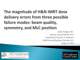 The magnitude of HN IMRT dose delivery errors from three possible failure modes: beam quality, symmetry, and MLC positio