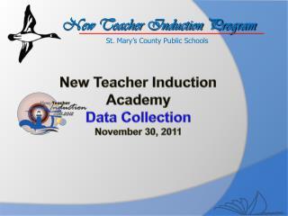 New Teacher Induction Academy Data Collection November 30, 2011