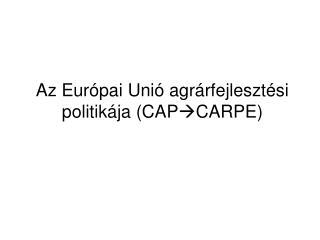 Az Eur pai Uni  agr rfejleszt si politik ja CAPCARPE