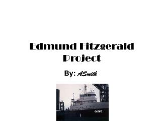 Edmund Fitzgerald  Project