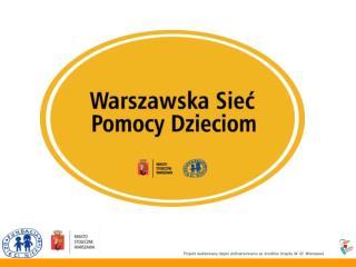 Projekt realizowany dzieki dofinansowaniu ze srodk w Urzedu M. St. Warszawa
