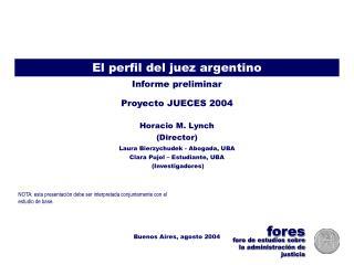 Proyecto JUECES 2004  Perfil del Juez  FORES  Lynch, Bierzychudek, Pujol   Agosto 2004