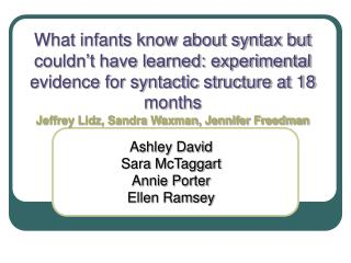 What infants know about syntax but couldn t have learned: experimental evidence for syntactic structure at 18 months Jef