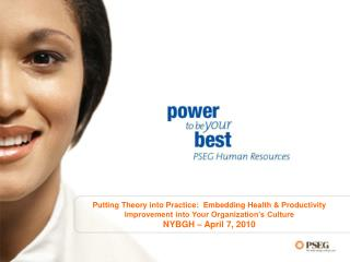 Putting Theory into Practice:  Embedding Health  Productivity Improvement into Your Organization s Culture NYBGH   April