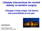 Lifestyle interventions for morbid obesity vs bariatric surgery  - Changes in body weight, risk factors and comorbiditie