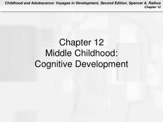 Chapter 12 Middle Childhood: Cognitive Development