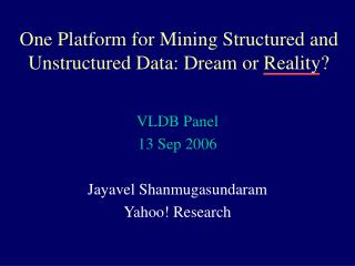 One Platform for Mining Structured and Unstructured Data: Dream or Reality