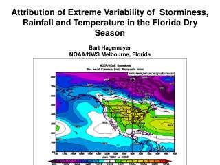 Attribution of Extreme Variability of  Storminess, Rainfall and Temperature in the Florida Dry Season  Bart Hagemeyer NO