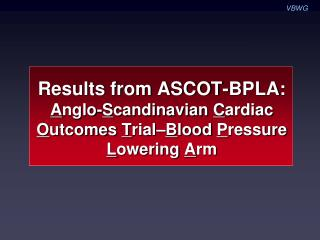 Results from ASCOT-BPLA:  Anglo-Scandinavian Cardiac Outcomes Trial Blood Pressure Lowering Arm