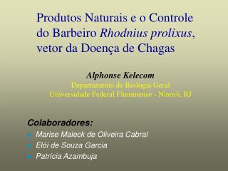 Produtos Naturais e o Controle  do Barbeiro Rhodnius prolixus, vetor da Doen a de Chagas