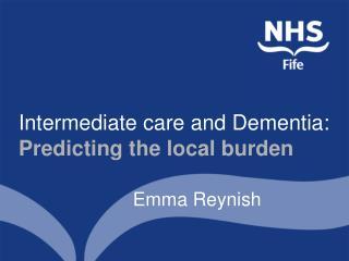 Intermediate care and Dementia:  Predicting the local burden