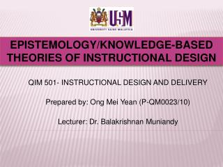 QIM 501- INSTRUCTIONAL DESIGN AND DELIVERY  Prepared by: Ong Mei Yean P-QM0023