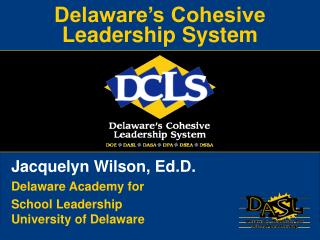 Delaware s Cohesive Leadership System