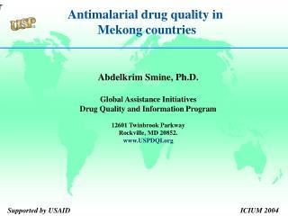 Abdelkrim Smine, Ph.D.  Global Assistance Initiatives Drug Quality and Information Program  12601 Twinbrook Parkway Rock