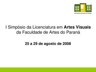 I Simp sio da Licenciatura em Artes Visuais da Faculdade de Artes do Paran