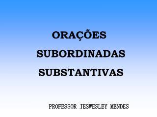 ORA  ES   SUBORDINADAS  SUBSTANTIVAS