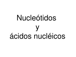 Nucle tidos  y  cidos nucl icos