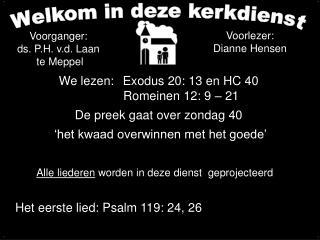 We lezen:  Exodus 20: 13 en HC 40              Romeinen 12: 9   21  De preek gaat over zondag 40    het kwaad overwinnen