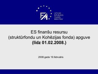 ES finan u resursu  strukturfondu un Kohezijas fonda apguve  lidz 01.02.2008.