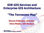 OIR-GIS Services and Enterprise GIS Architecture    The Tennessee Map
