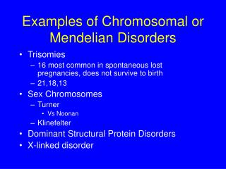 Examples of Chromosomal or Mendelian Disorders