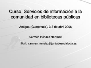 Curso: Servicios de informaci n a la comunidad en bibliotecas p blicas  Antigua Guatemala, 3-7 de abril 2006