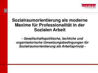 Sozialraumorientierung als moderne Maxime f r Professionalit t in der Sozialen Arbeit