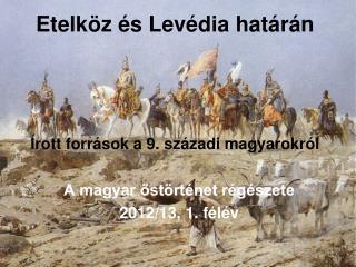Etelk z  s Lev dia hat r n      rott forr sok a 9. sz zadi magyarokr l