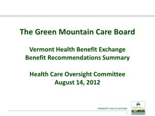 The Green Mountain Care Board   Vermont Health Benefit Exchange  Benefit Recommendations Summary  Health Care Oversight
