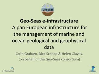 Geo-Seas e-infrastructure  A pan European infrastructure for the management of marine and ocean geological and geophysic