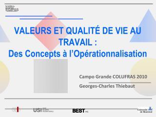 VALEURS ET QUALIT  DE VIE AU TRAVAIL :   Des Concepts   l Op rationnalisation