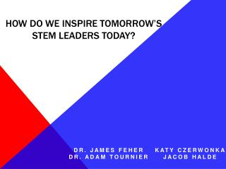 How Do We Inspire Tomorrow s STEM Leaders Today