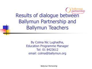 Results of dialogue between Ballymun Partnership and Ballymun Teachers   By Colma Nic Lughadha,  Education Programme Man